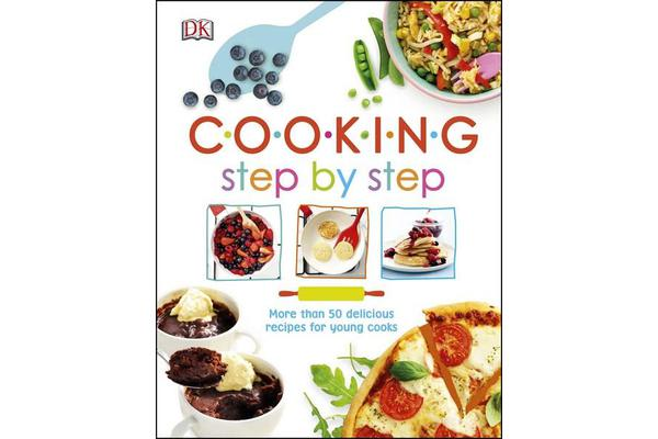 Cooking Step By Step - More than 50 Delicious Recipes for Young Cooks
