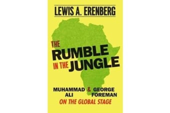 The Rumble in the Jungle - Muhammad Ali and George Foreman on the Global Stage