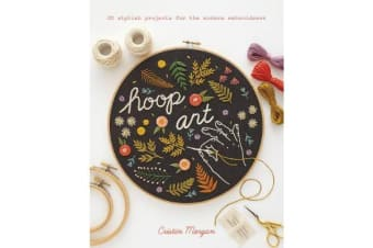 Hoop Art - 20 Stylish Projects for the Modern Embroiderer