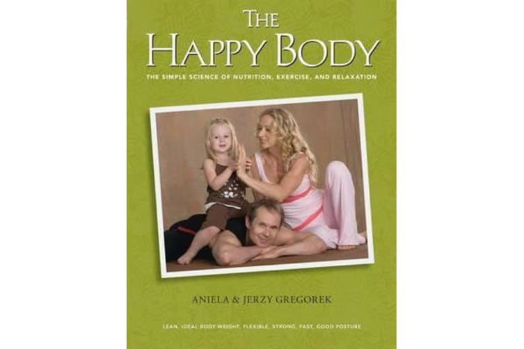 The Happy Body - The Simple Science of Nutrition, Exercise, and Relaxation (Black&white)