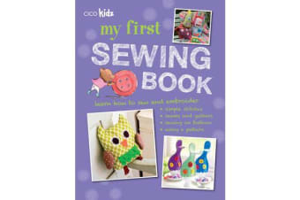 My First Sewing Book - 35 Easy and Fun Projects for Children Aged 7-11 Years Old