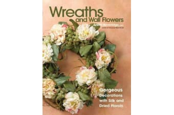 Wreaths and Wall Flowers - Gorgeous Decorations with Silk and Dried Florals
