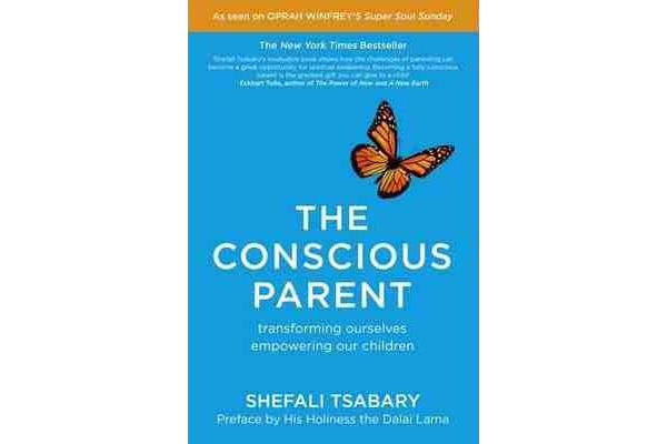 The Conscious Parent - Transforming Ourselves, Empowering Our Children