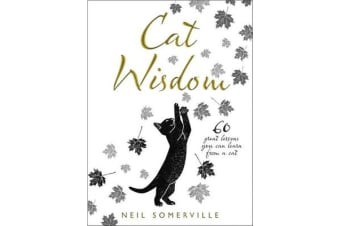 Cat Wisdom - 60 Great Lessons You Can Learn from a Cat