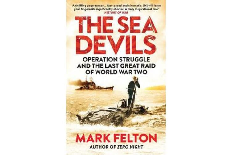 The Sea Devils - Operation Struggle and the Last Great Raid of World War Two