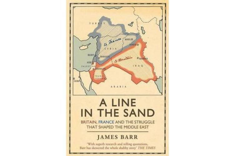 A Line in the Sand - Britain, France and the struggle that shaped the Middle East