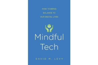 Mindful Tech - How to Bring Balance to Our Digital Lives