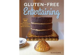 Gluten-Free Entertaining - More Than 100 Naturally Wheat-Free Recipes for Parties and Special Occasions