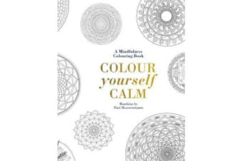 Colour Yourself Calm - A Mindfulness Colouring Book