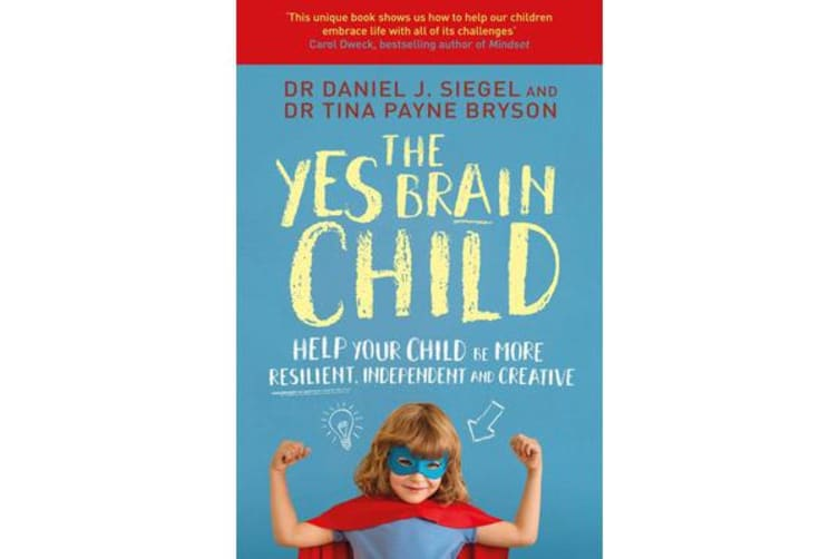 The Yes Brain Child - Help Your Child be More Resilient, Independent and Creative