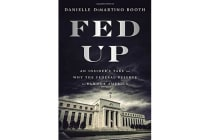 Fed Up - An Insider's Take on Why the Federal Reserve is Bad for America