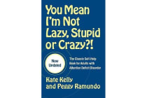 You Mean I'm Not Lazy, Stupid or Crazy?! - The Classic Self-help Book for Adults with Attention Deficit Disorder