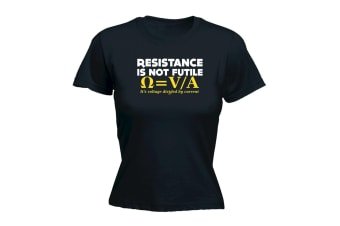 123T Funny Tee - Resistance Not Is Futile Its Voltage Divided By Current - (Small Black Womens T Shirt)