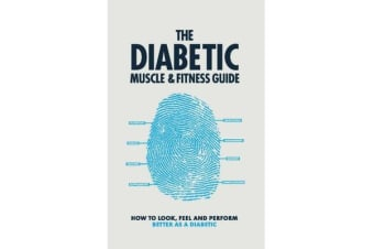 Diabetic Muscle and Fitness Guide - How to Look, Feel and Perform Better as a Diabetic