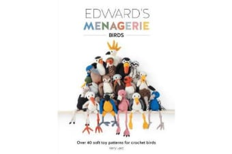 Edward's Menagerie: Birds - Over 40 soft toy patterns for crochet birds