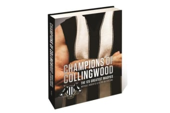 Champions of Collingwood - The 125 Greatest Magpies