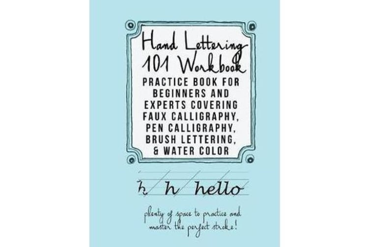 Hand Lettering 101 Workbook - Practice Book for Beginners and Experts Covering Faux Calligraphy, Pen Calligraphy, Brush Lettering, & Water Colors