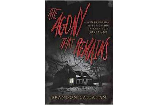 The Agony That Remains - A Paranormal Investigation in America's Heartland