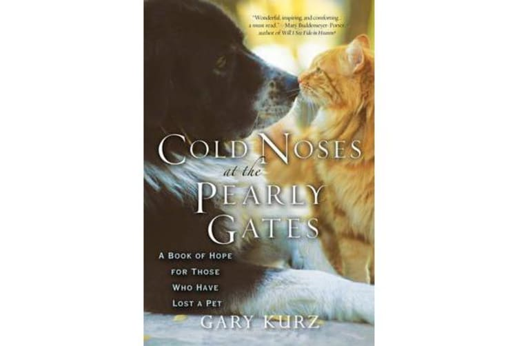 Cold Noses At The Pearly Gates - A Book of Hope for Those Who Have Lost a Pet