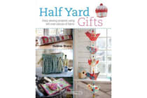 Half Yard (TM) Gifts - Easy Sewing Projects Using Leftover Pieces of Fabric