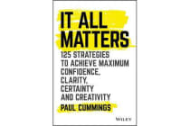 It All Matters - 125 Strategies to Achieve Maximum Confidence, Clarity, Certainty, and Creativity