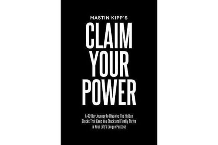 Claim Your Power - A 40-Day Journey to Dissolve the Hidden Trauma That's Kept You Stuck and Finally Thrive in Your Life's Unique Purpose
