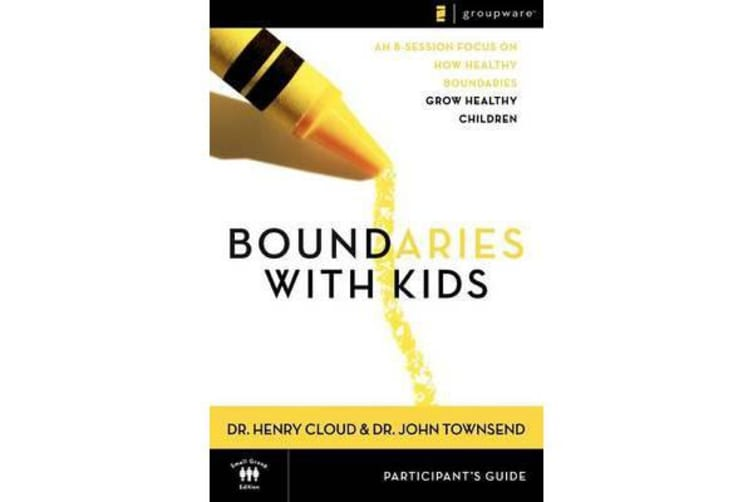 Boundaries with Kids Participant's Guide - When to Say Yes, How to Say No