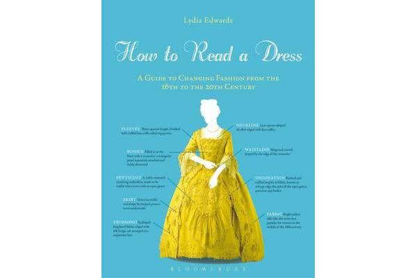 How to Read a Dress - A Guide to Changing Fashion from the 16th to the 20th Century