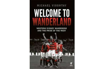 Welcome to Wanderland - Western Sydney Wanderers and the Pride of the West