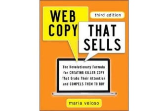 Web Copy That Sells - The Revolutionary Formula for Creating Killer Copy That Grabs Their Attention and Compels Them to Buy