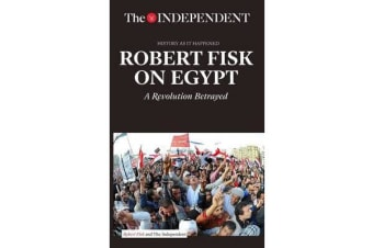 Robert Fisk on Egypt - A Revolution Betrayed