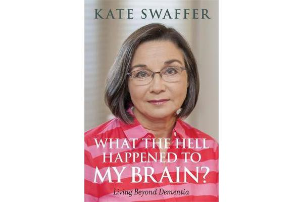 What the hell happened to my brain? - Living Beyond Dementia