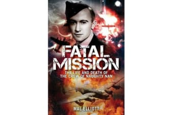 Fatal Mission - The Life and Death of Oscar Furniss and the Crew of the Naughty Nan