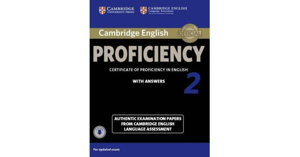 Cambridge English Proficiency 2 Student's Book with Answers with Audio -  Authentic Examination Papers from Cambridge English Language Assessment by