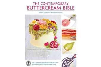 The Contemporary Buttercream Bible - The complete practical guide to cake decorating with buttercream icing