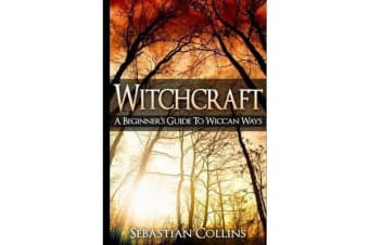 Witchcraft - A Beginner's Guide to Wiccan Ways: Symbols, Witch Craft, Love Potions Magick, Spell, Rituals, Power, Wicca, Witchcraft, Simple, Belief, Secrets, the Best, Quick, Introduction, Intro, Candle