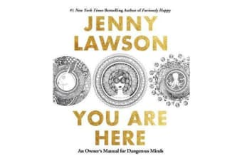 You are Here - An Owner's Manual for Dangerous Minds