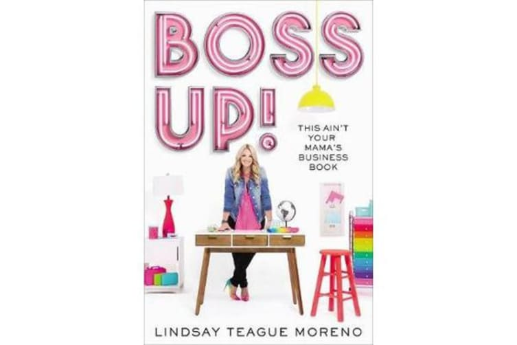 Boss Up! - This Ain't Your Mama's Business Book