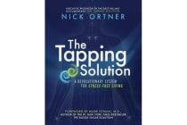 The Tapping Solution - A Revolutionary System for Stress-free Living