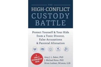 High-Conflict Custody Battle - Protect Yourself and Your Kids from a Toxic Divorce, False Accusations, and Parental Alienation
