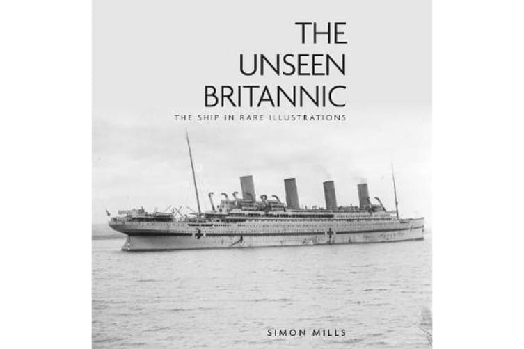 The Unseen Britannic - The Ship in Rare Illustrations