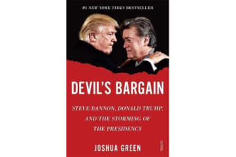 Devil's Bargain - Steve Bannon, Donald Trump, and the storming of the presidency
