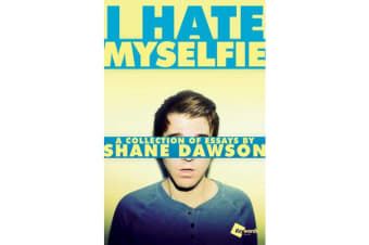I Hate Myselfie - A Collection of Essays by Shane Dawson