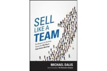 Sell Like a Team - The Blueprint for Building Teams that Win Big at High-Stakes Meetings