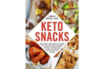 Keto Snacks - From Sweet and Savory Fat Bombs to Pizza Bites and Jalapeno Poppers, 100 Low-Carb Snacks for Every Craving