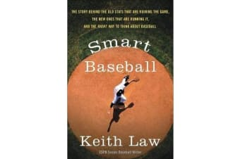 Smart Baseball - The Story Behind the Old STATS That Are Ruining the Game, the New Ones That Are Running It, and the Right Way to Think about Baseball