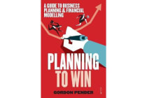 Planning to Win - A Guide to Business Planning & Financial Modelling