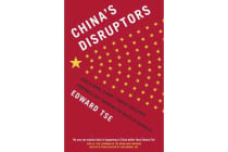 China's Disruptors - How Alibaba, Xiaomi, Tencent, and Other Companies are Changing the Rules of Business