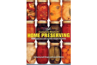 Complete Book of Home Preserving - 400 Delicious and Creative Recipes for Today