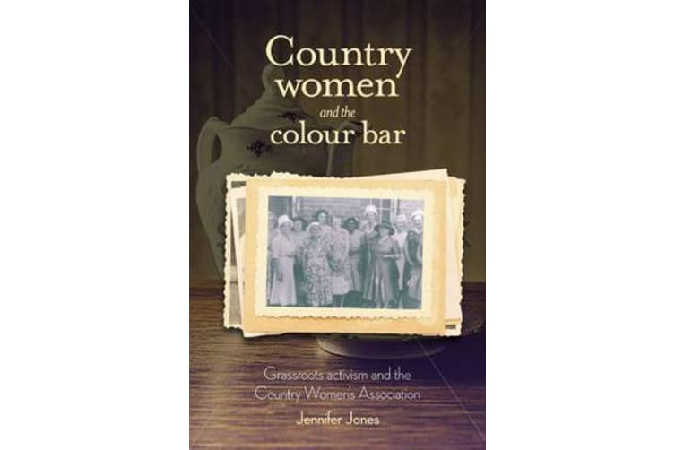 Country Women and the Colour Bar - Grassroots Activism and the Country Women's Association
